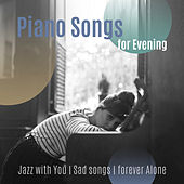 Piano Songs for Evening (Jazz with You, Sad songs, forever Alone) by Various Artists