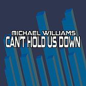 Can't Hold Us Down by Michael Williams