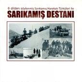 Sarıkamış Destanı (6 Dilde Söylenmiş Sarıkamış Harekatı Türküleri İle) by Various Artists
