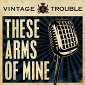 These Arms of Mine by Vintage Trouble
