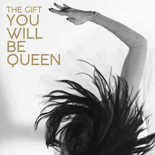 You Will Be Queen by The Gift
