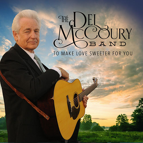 To Make Love Sweeter for You by Del McCoury