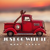 Just Go With It von Mary Sarah