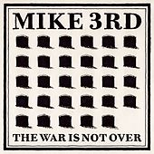 The War Is Not Over by Mike 3rd
