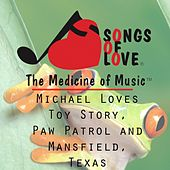 Michael Loves Toy Story, Paw Patrol and Mansfield, Texas by T. Jones