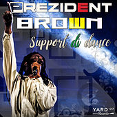 Support di dance by Prezident Brown