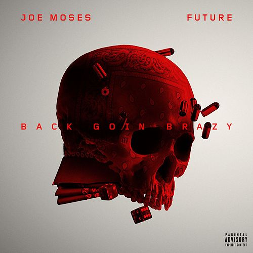 Back Goin Brazy (feat. Future) by Joe Moses