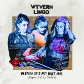 Maybe It's My Nature (Super Silly Remix) von Wyvern Lingo