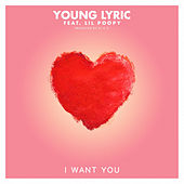I Want you by Young Lyric