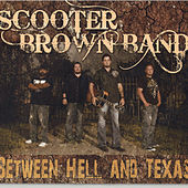 Between Hell and Texas de Scooter Brown Band
