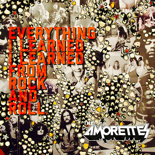 Everything I Learned I Learned from Rock and Roll by The Amorettes