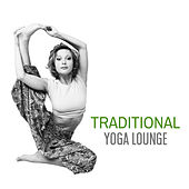 Traditional Yoga Lounge by Asian Traditional Music