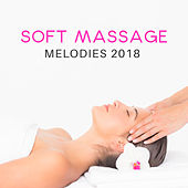 Soft Massage Melodies 2018 by Deep Sleep Relaxation