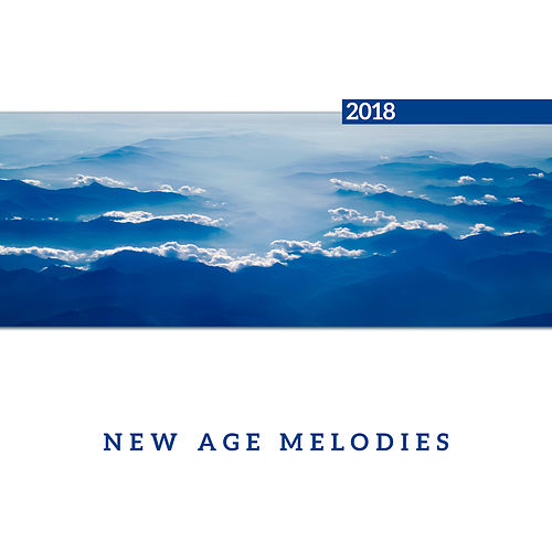 New Age Melodies 2018 by Soothing Sounds