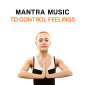 Mantra Music to Control Feelings von Lullabies for Deep Meditation