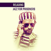 Relaxing Jazz for Prisoners by Relaxing Instrumental Jazz Ensemble