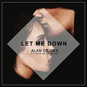 Let Me Down (feat. Nick De La Hoyde) by Alan Crown