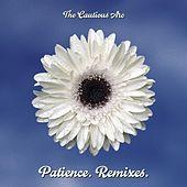 Patience. Remixes. by The Cautious Arc