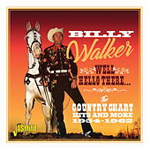 Well, Hello There: The Country Chart Hits and More (1954-1962) by Billy Walker