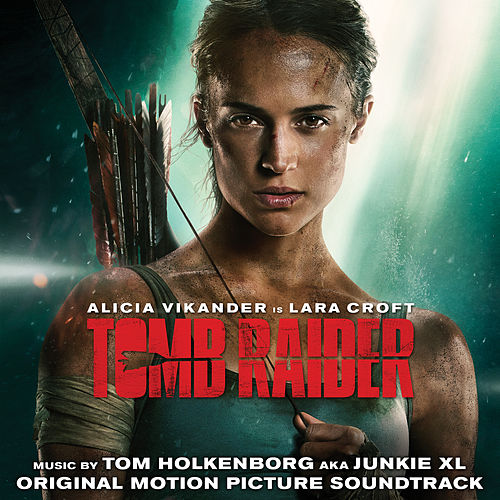 Tomb Raider (Original Motion Picture Soundtrack) by Junkie XL