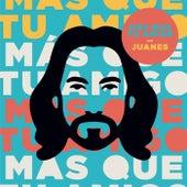 Más Que Tu Amigo by Juanes