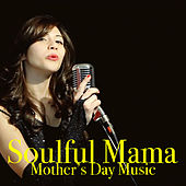 Soulful Mama: Mother's Day Music by Various Artists