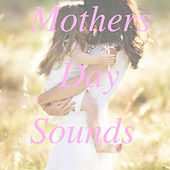Mothers Day Sounds by Various Artists