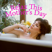 Relax This Mother's Day by Various Artists