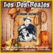 La Enorme Distancia by Los Dos Reales