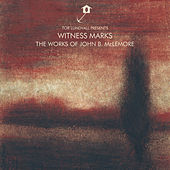 Tor Lundvall Presents Witness Marks: The Works of John B. Mclemore by Various Artists