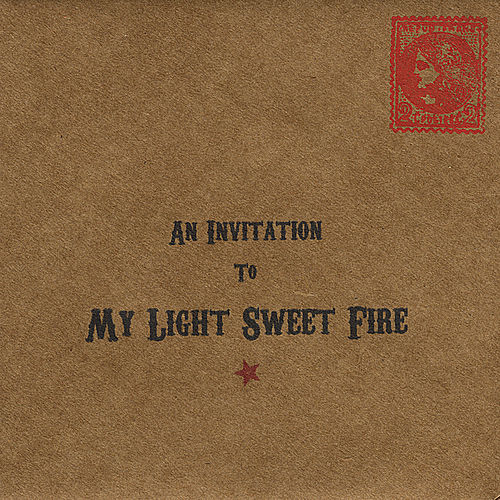 An Invitation to My Light Sweet Fire by My Light Sweet Fire