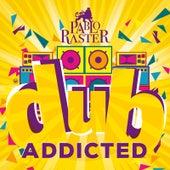 Dub Addicted von Pablo Raster