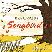 Songbird 20 by Eva Cassidy