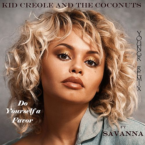 Do Yourself a Favor (Remix) [feat. Savanna] by Kid Creole & the Coconuts