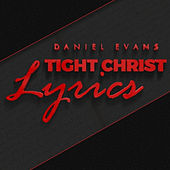 Tight Christ Lyrics by Daniel Evans