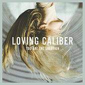 You Are The Solution de Loving Caliber