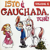 Isto É Gauchada Tchê, Vol. 6 von Various Artists