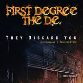 They Discard You von First Degree The D.E.