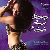 Mayte Presents Shimmy, Sweat, & Smile - Belly Dance Music to Make You Move by Various Artists