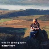 Feels Like Coming Home by Matt Steady