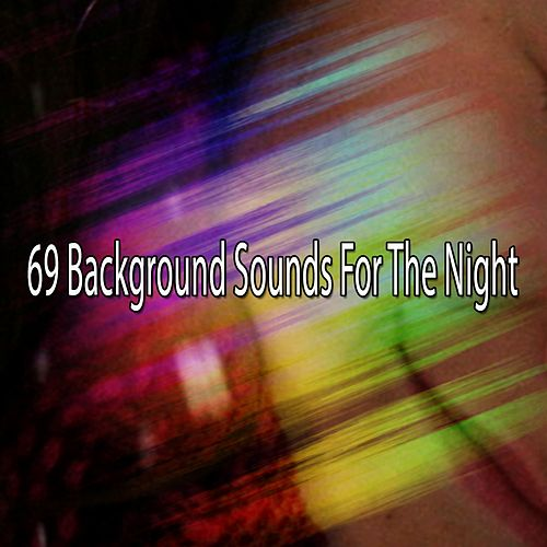 69 Background Sounds For The Night by Smart Baby Lullaby