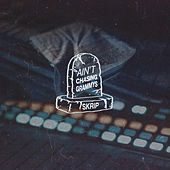 Ain't Chasing Grammys by Skrip
