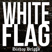 White Flag de Bishop Briggs