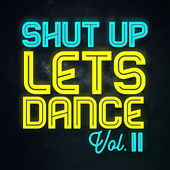 Shut Up Lets Dance (Vol. II) van Various Artists