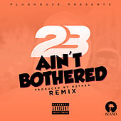 Ain't Bothered (Sammy Porter Remix) by 23 Unofficial