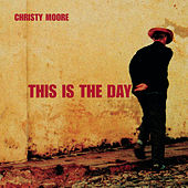 This Is The Day by Christy Moore