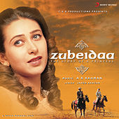 Zubeidaa (Original Motion Picture Soundtrack) by A.R. Rahman
