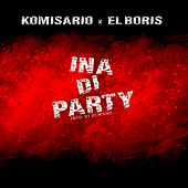 Ina Di Party by Komisario