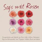 Sag's mit Rosen (Geschichten und Gedichte) von Wilhelm Busch, Hugo von Hofmannsthal, Alfred Lichtwark, Oscar Wilde, Carl Spitteler, O. Henry, Iwan Turgenjew
