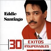 30 Exitos Insuperables de Eddie Santiago